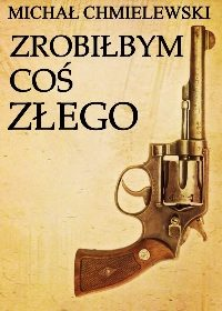 Zrobiłbym coś złego – Michał Jan Chmielewski