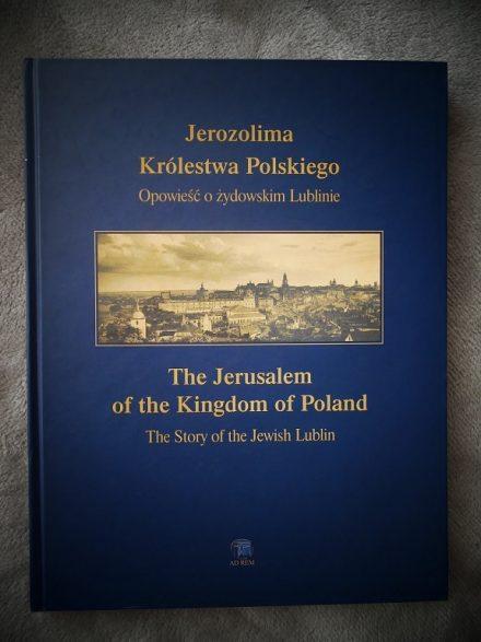 Jerozolima Królestwa Polskiego. Opowieść o żydowskim Lublinie